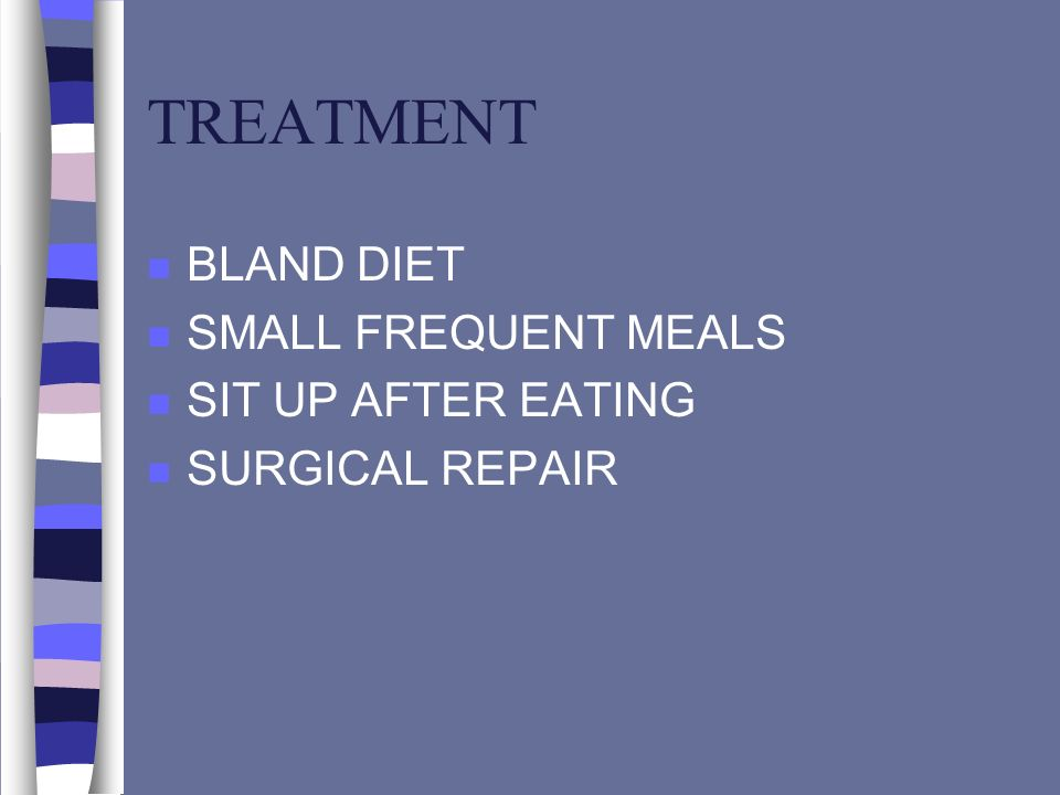 TREATMENT BLAND DIET SMALL FREQUENT MEALS SIT UP AFTER EATING