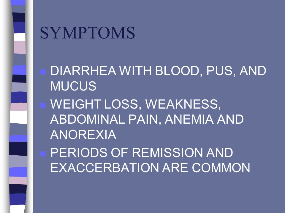 SYMPTOMS DIARRHEA WITH BLOOD, PUS, AND MUCUS