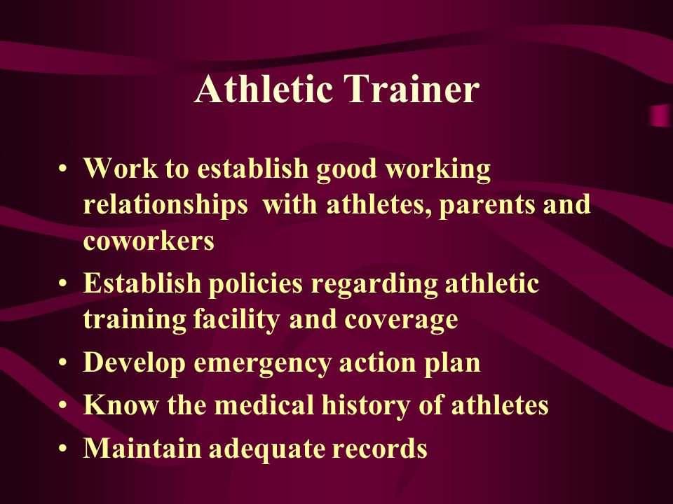 Athletic Trainer Work to establish good working relationships with athletes, parents and coworkers.