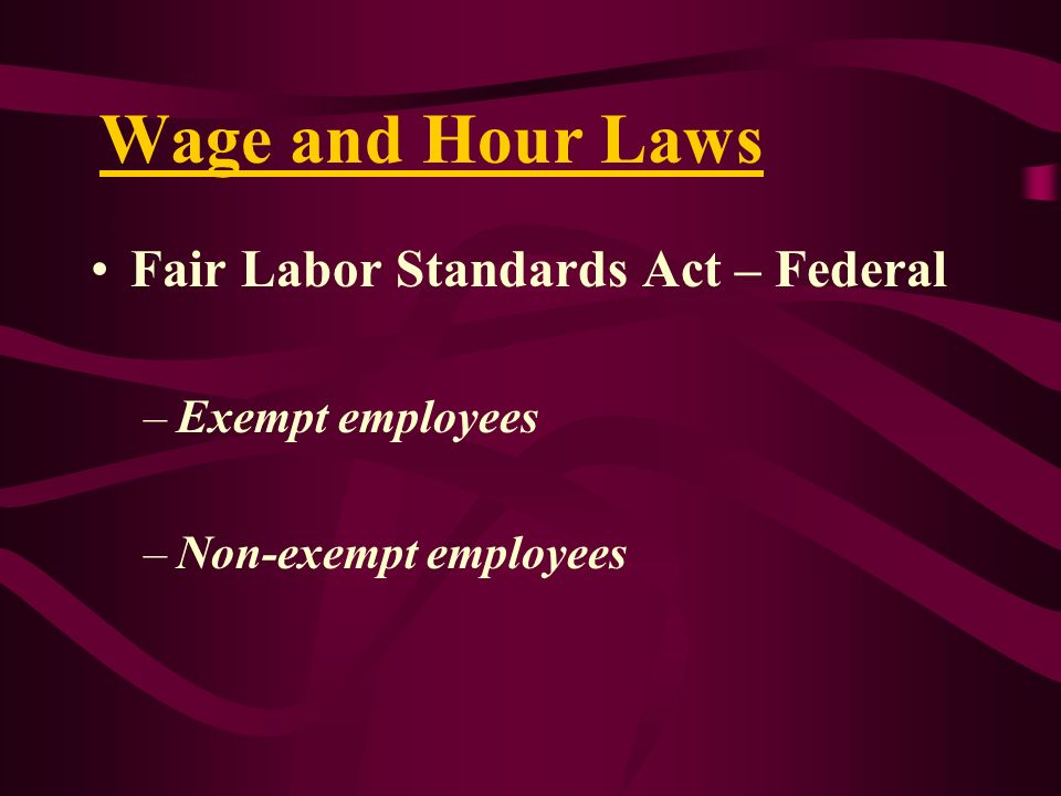 Wage and Hour Laws Fair Labor Standards Act – Federal Exempt employees