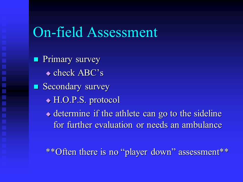 On-field Assessment Primary survey check ABC's Secondary survey