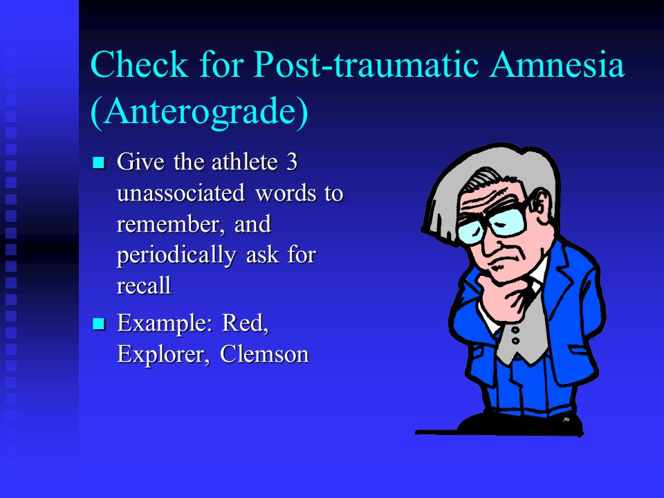 Check for Post-traumatic Amnesia (Anterograde)