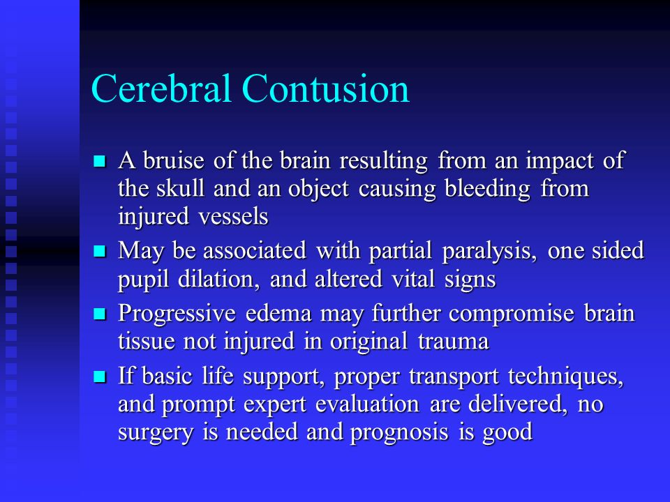 Cerebral Contusion A bruise of the brain resulting from an impact of the skull and an object causing bleeding from injured vessels.