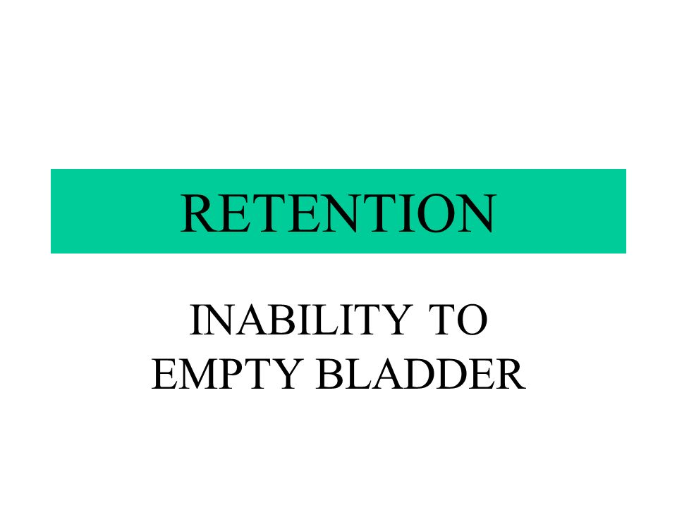 INABILITY TO EMPTY BLADDER