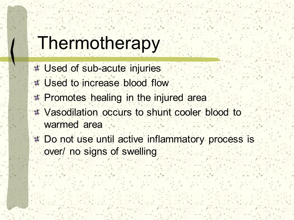 Thermotherapy Used of sub-acute injuries Used to increase blood flow