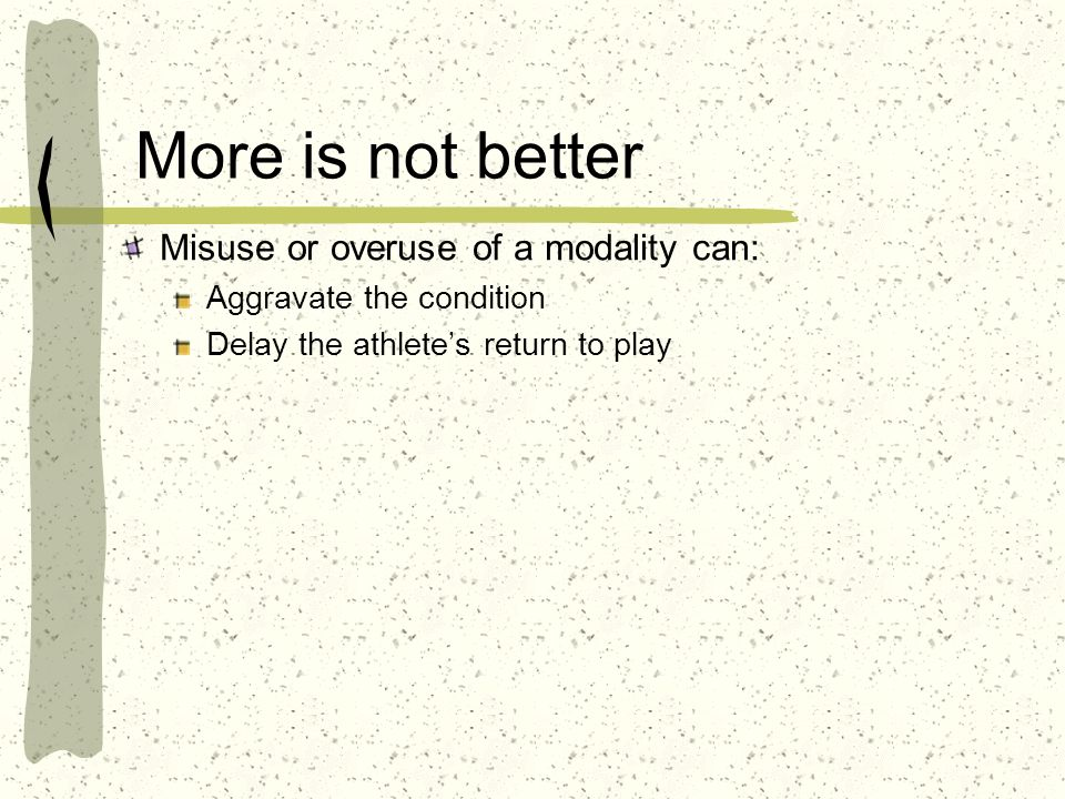 More is not better Misuse or overuse of a modality can:
