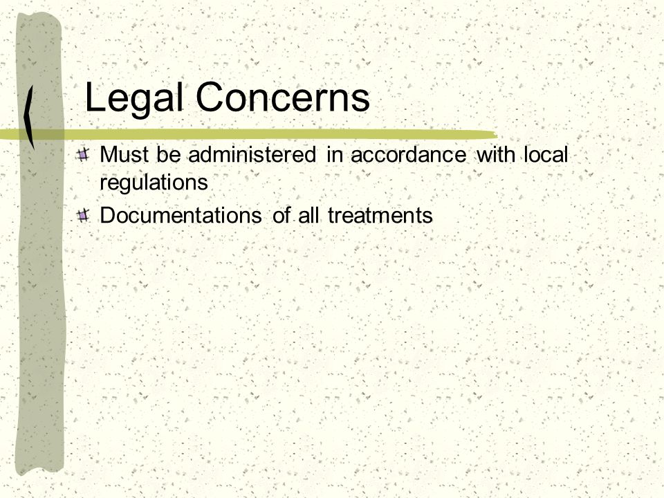 Legal Concerns Must be administered in accordance with local regulations.
