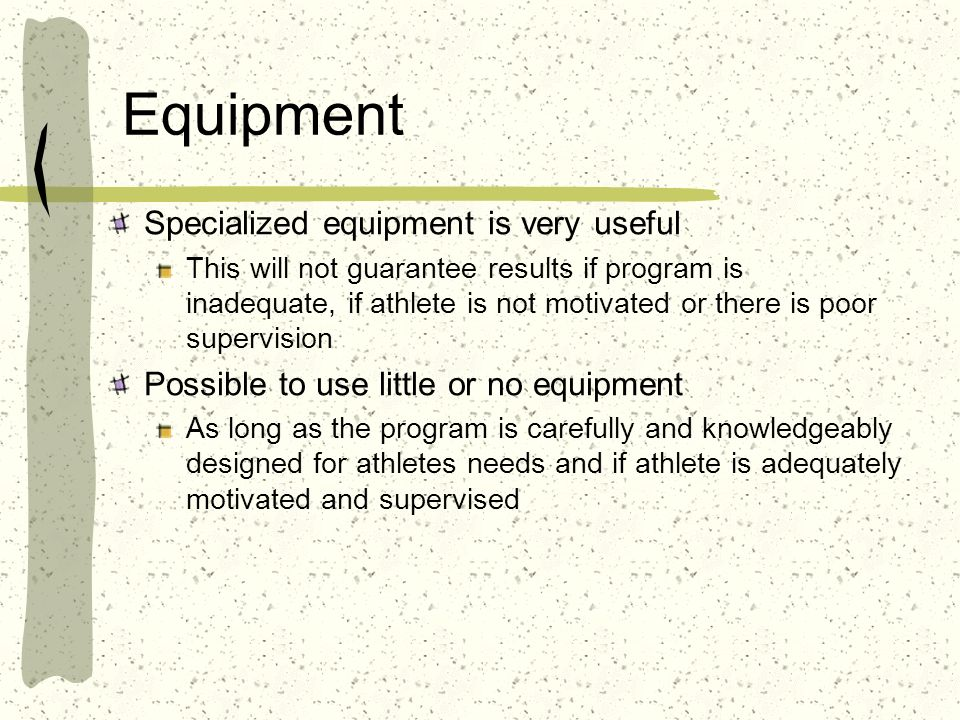 Equipment Specialized equipment is very useful