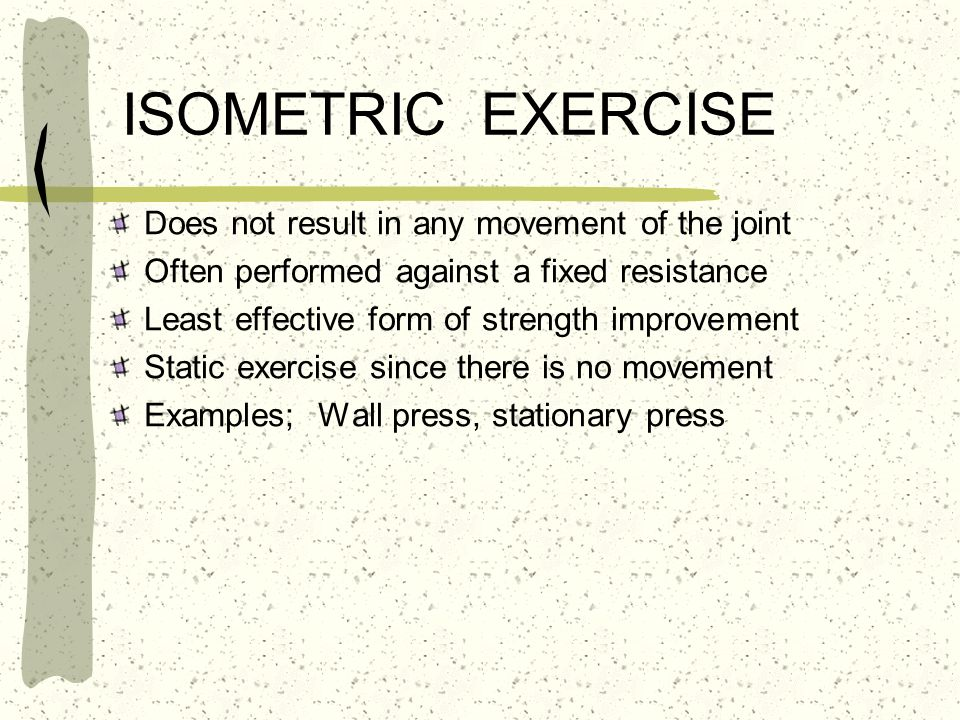ISOMETRIC EXERCISE Does not result in any movement of the joint