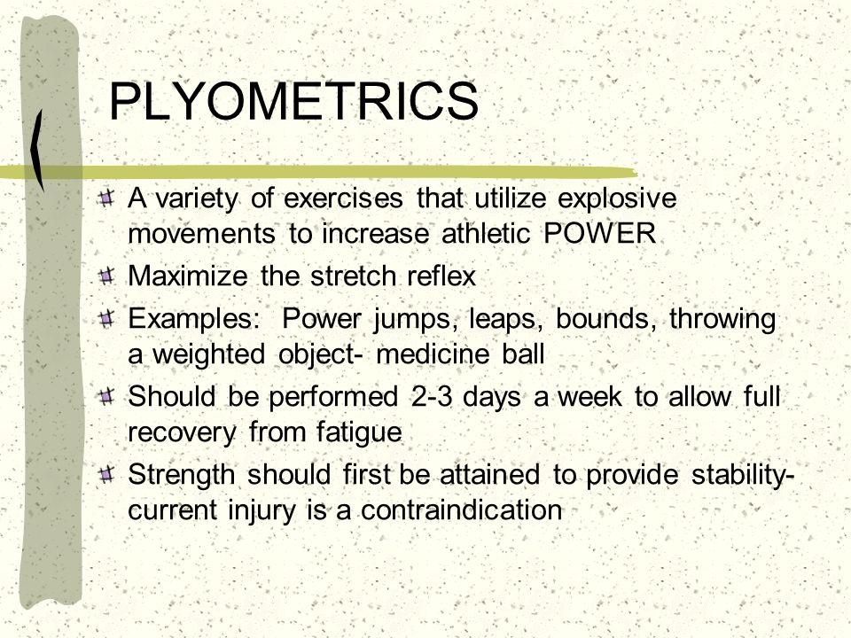 PLYOMETRICS A variety of exercises that utilize explosive movements to increase athletic POWER. Maximize the stretch reflex.