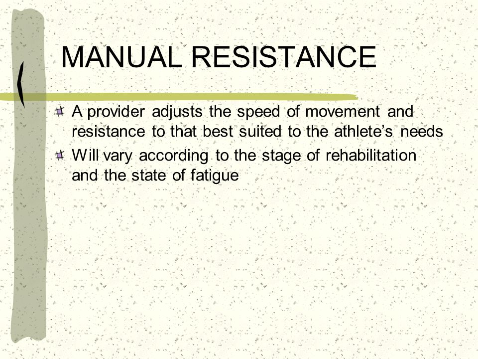 MANUAL RESISTANCE A provider adjusts the speed of movement and resistance to that best suited to the athlete's needs.