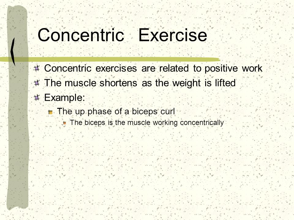 Concentric Exercise Concentric exercises are related to positive work