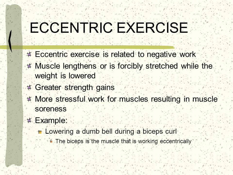 ECCENTRIC EXERCISE Eccentric exercise is related to negative work