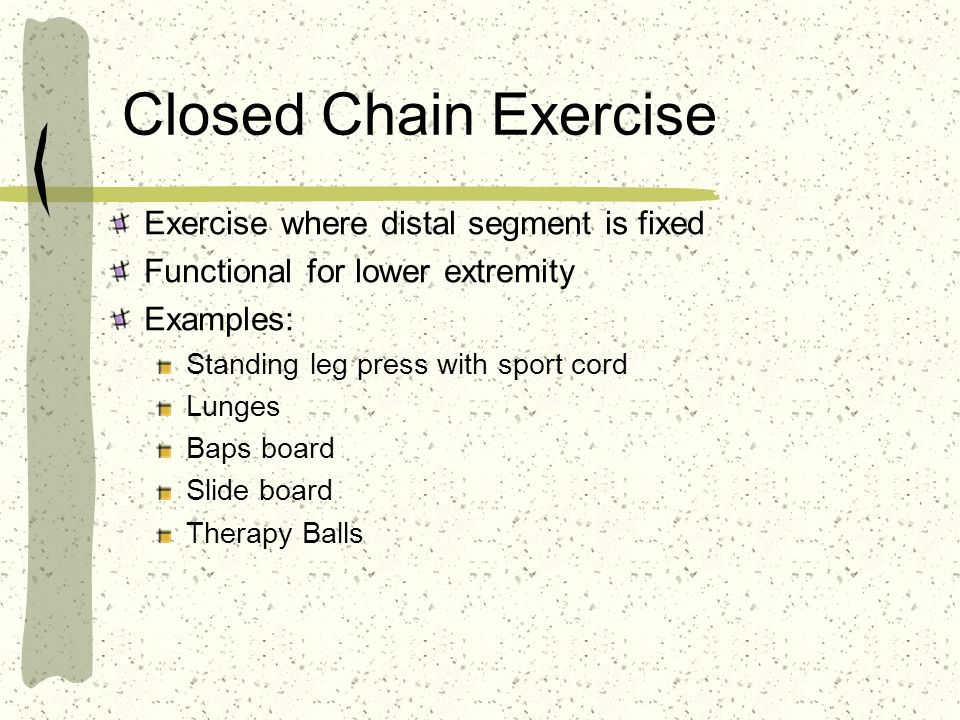 Closed Chain Exercise Exercise where distal segment is fixed