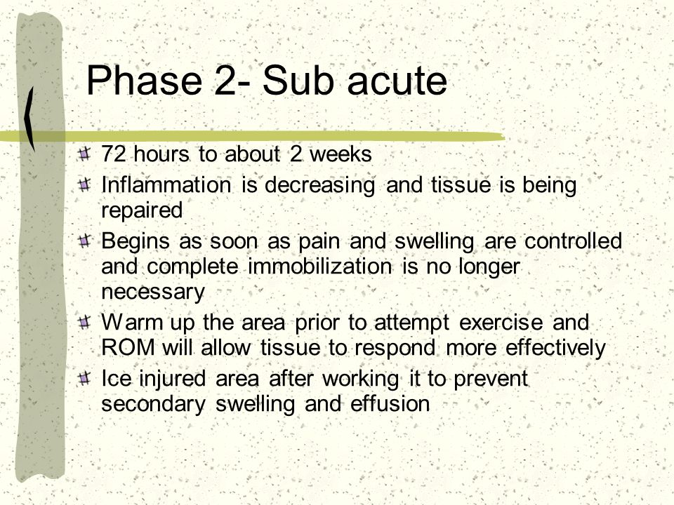 Phase 2- Sub acute 72 hours to about 2 weeks