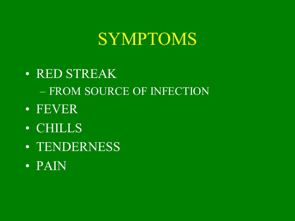 SYMPTOMS RED STREAK FEVER CHILLS TENDERNESS PAIN