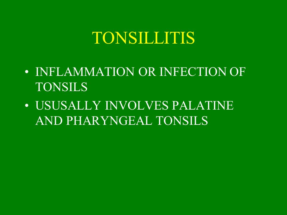 TONSILLITIS INFLAMMATION OR INFECTION OF TONSILS