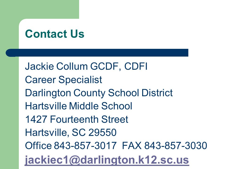 Contact Us jackiec1@darlington.k12.sc.us Jackie Collum GCDF, CDFI