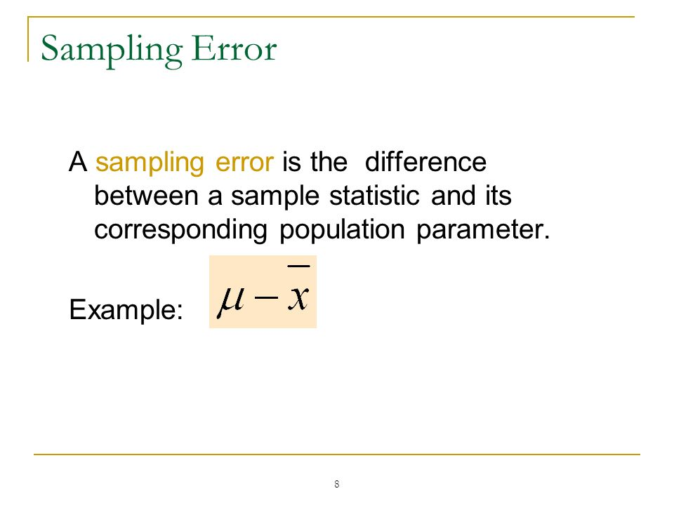 Sampling Error A sampling error is the difference between a sample statistic and its corresponding population parameter.