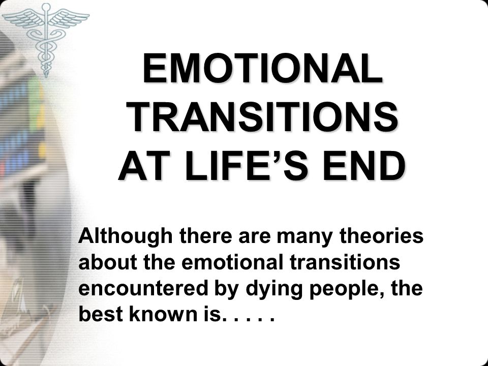 EMOTIONAL TRANSITIONS AT LIFE'S END