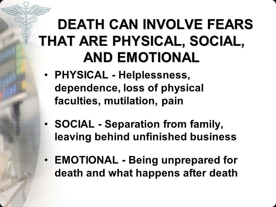 DEATH CAN INVOLVE FEARS THAT ARE PHYSICAL, SOCIAL, AND EMOTIONAL