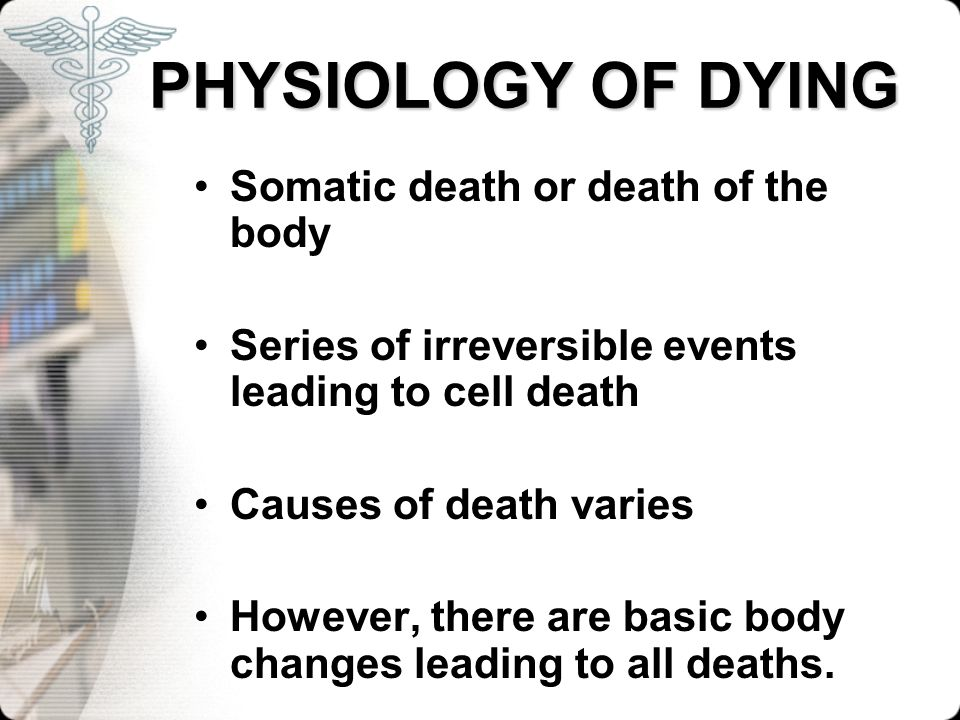 PHYSIOLOGY OF DYING Somatic death or death of the body