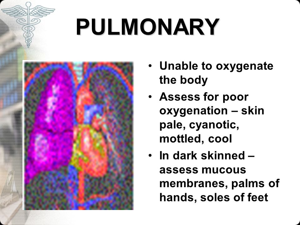 PULMONARY Unable to oxygenate the body