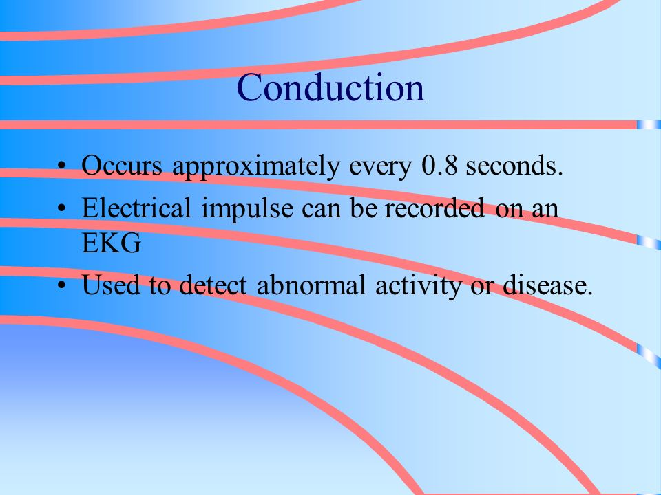 Conduction Occurs approximately every 0.8 seconds.
