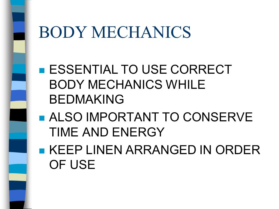 BODY MECHANICS ESSENTIAL TO USE CORRECT BODY MECHANICS WHILE BEDMAKING