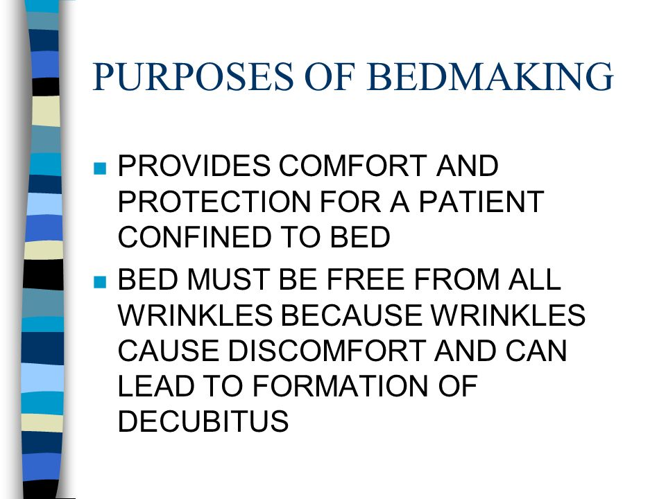 PURPOSES OF BEDMAKING PROVIDES COMFORT AND PROTECTION FOR A PATIENT CONFINED TO BED.