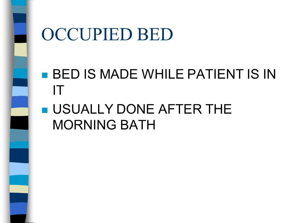 OCCUPIED BED BED IS MADE WHILE PATIENT IS IN IT