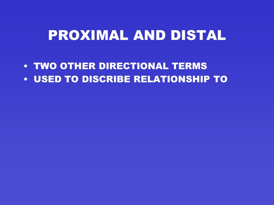PROXIMAL AND DISTAL TWO OTHER DIRECTIONAL TERMS