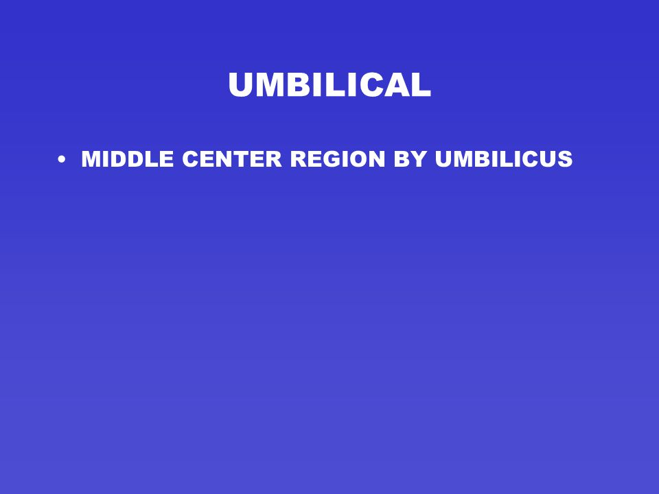 UMBILICAL MIDDLE CENTER REGION BY UMBILICUS