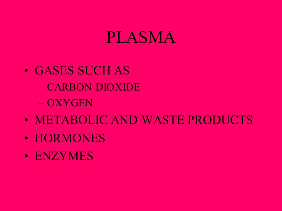 PLASMA GASES SUCH AS METABOLIC AND WASTE PRODUCTS HORMONES ENZYMES