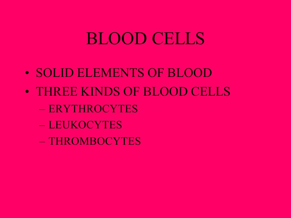 BLOOD CELLS SOLID ELEMENTS OF BLOOD THREE KINDS OF BLOOD CELLS