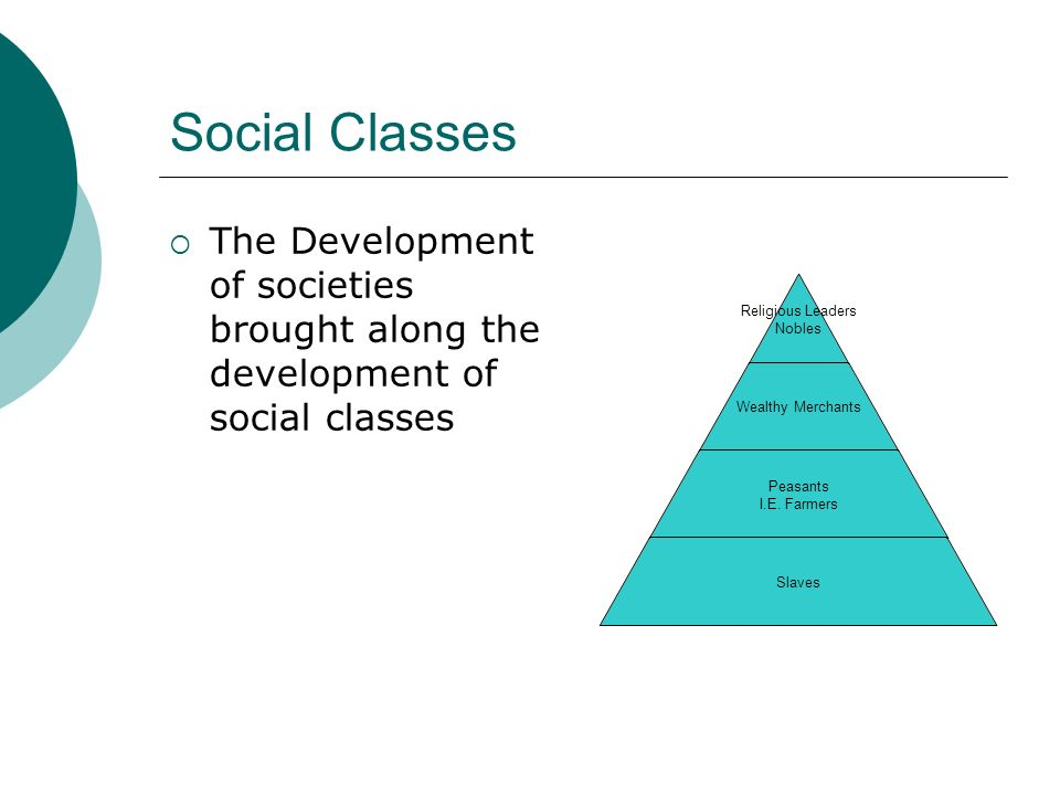 Social Classes The Development of societies brought along the development of social classes