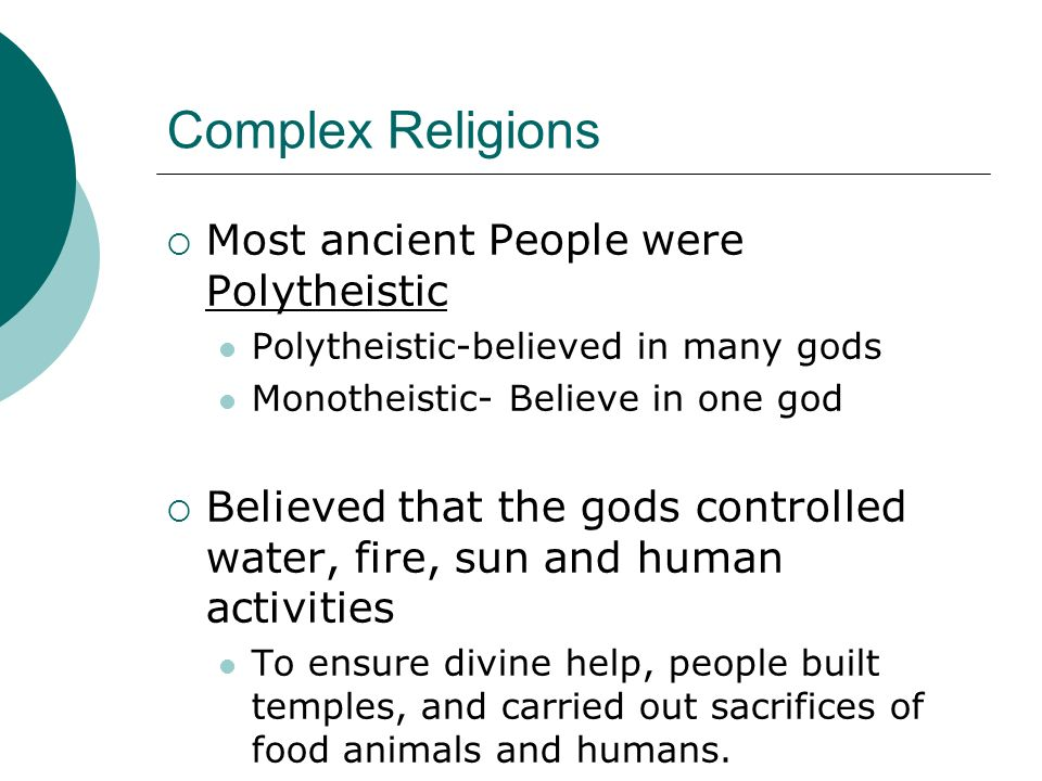 Complex Religions Most ancient People were Polytheistic