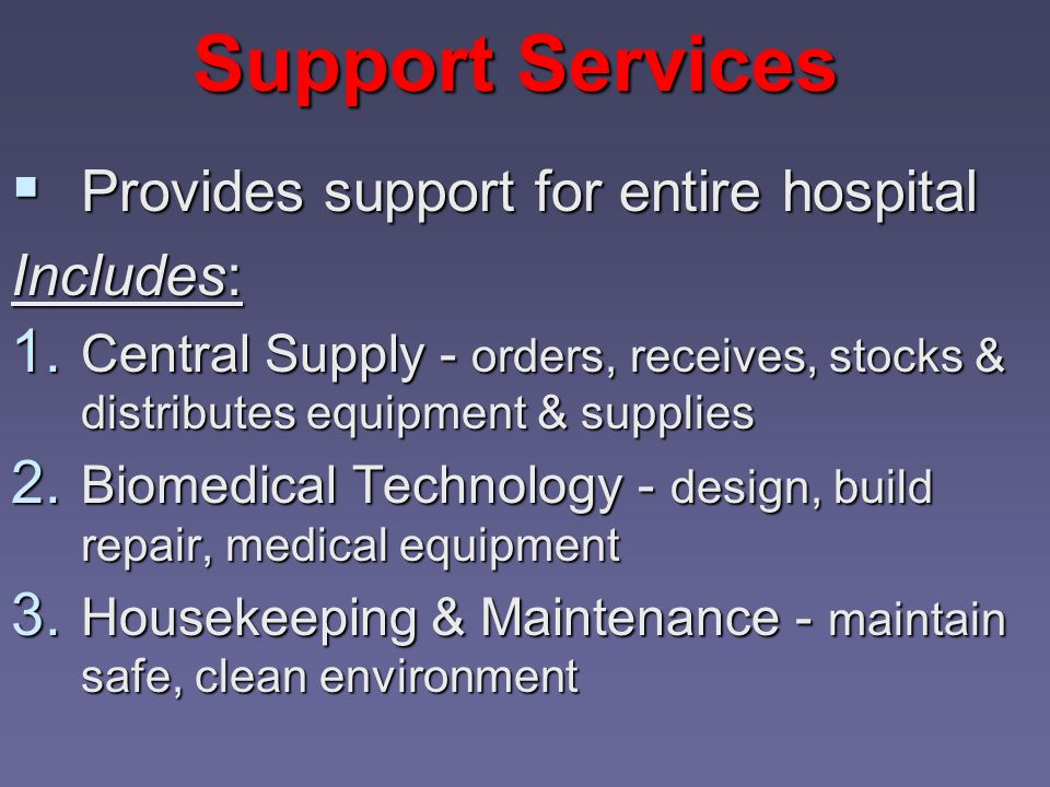 Support Services Provides support for entire hospital Includes: