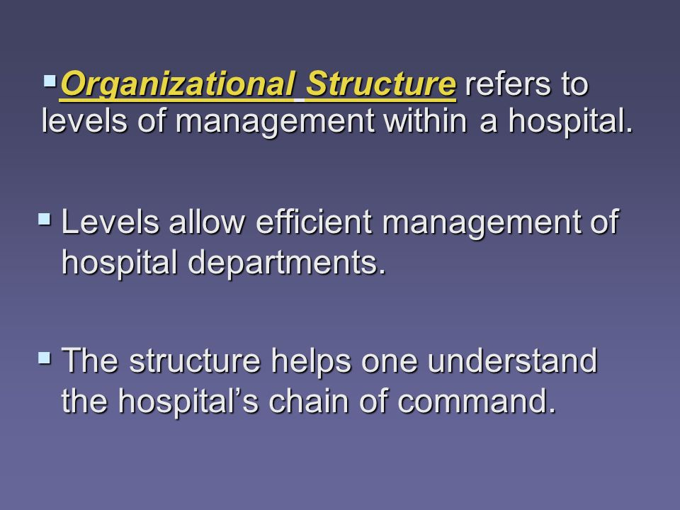 Organizational Structure refers to levels of management within a hospital.