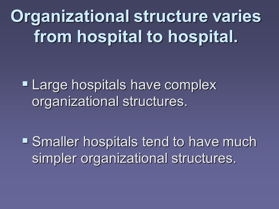 Organizational structure varies from hospital to hospital.