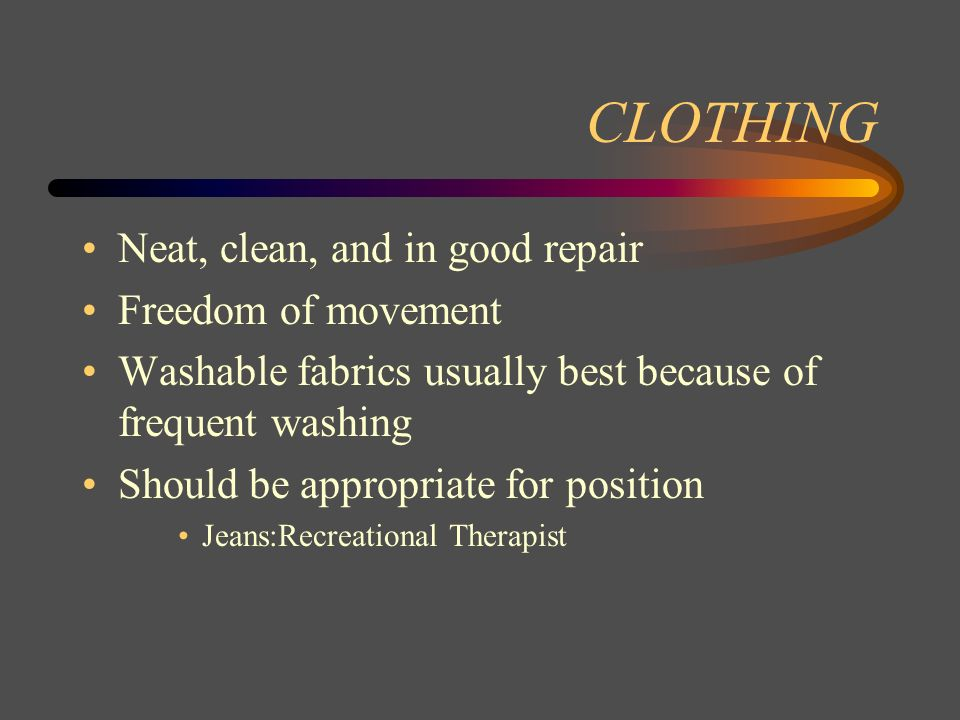 CLOTHING Neat, clean, and in good repair Freedom of movement