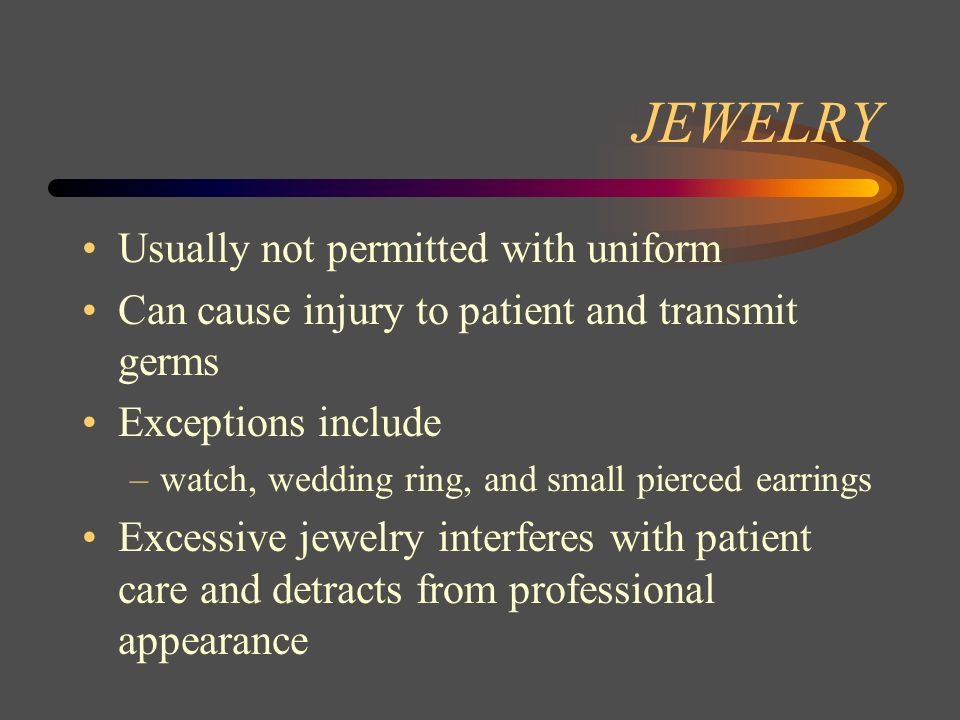 JEWELRY Usually not permitted with uniform
