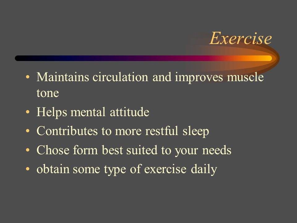 Exercise Maintains circulation and improves muscle tone