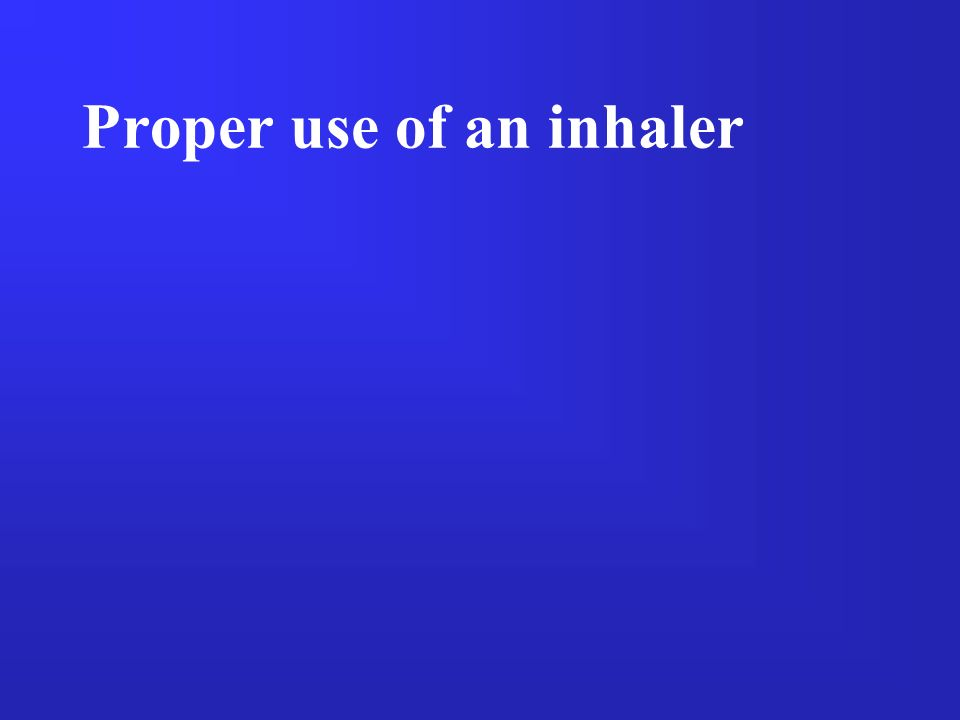 Proper use of an inhaler