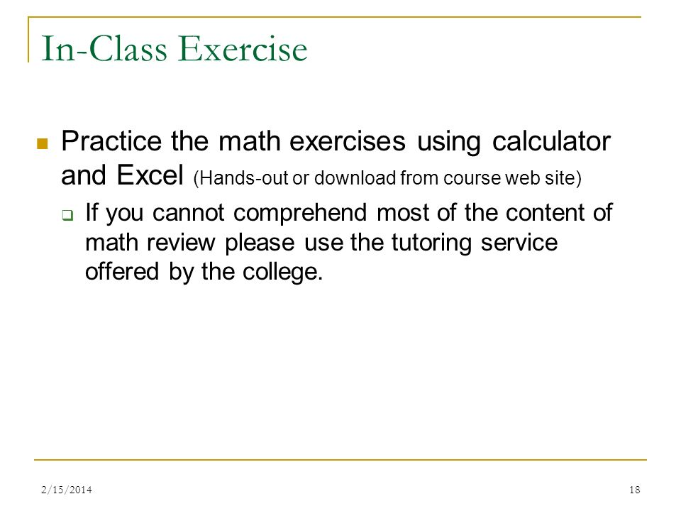 In-Class Exercise Practice the math exercises using calculator and Excel (Hands-out or download from course web site)