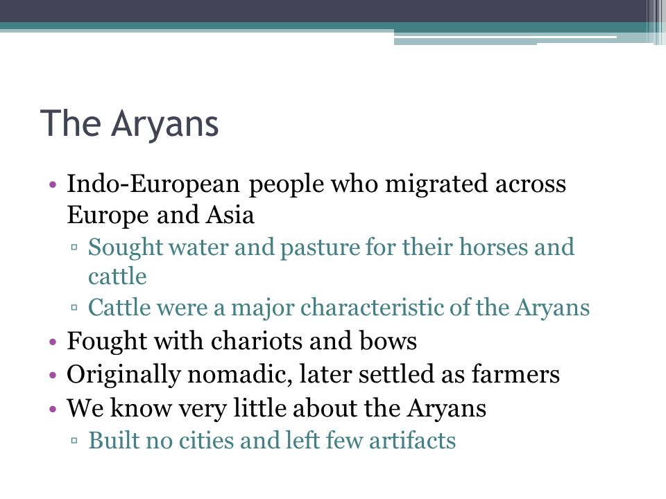 The Aryans Indo-European people who migrated across Europe and Asia