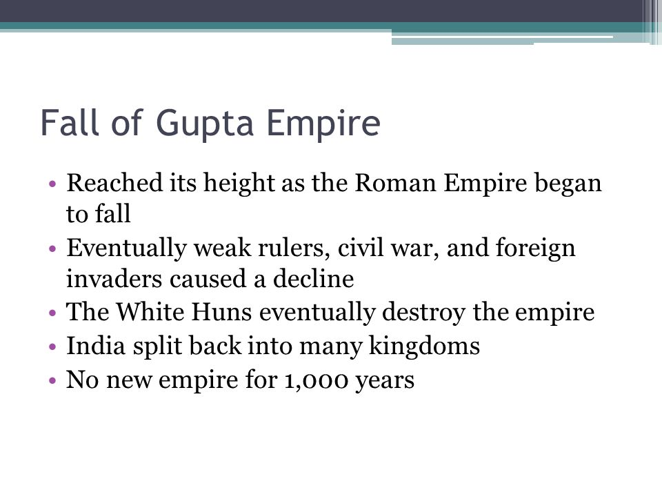 Fall of Gupta Empire Reached its height as the Roman Empire began to fall.