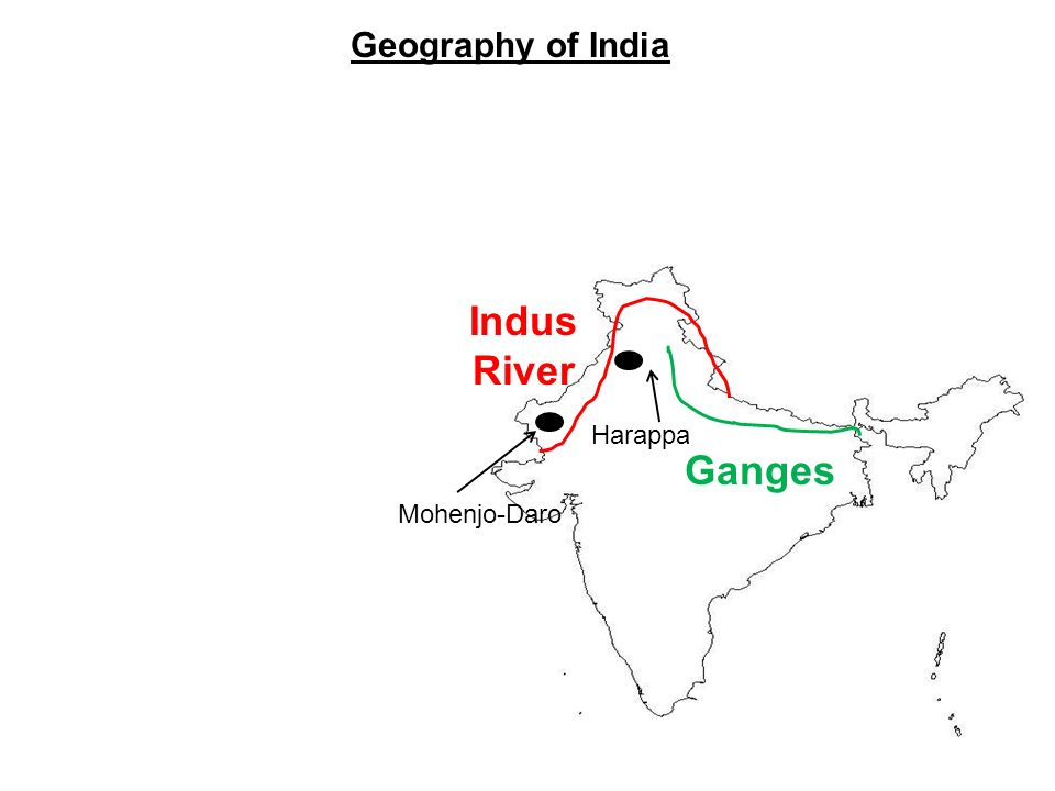 Geography of India Indus River Harappa Ganges Mohenjo-Daro