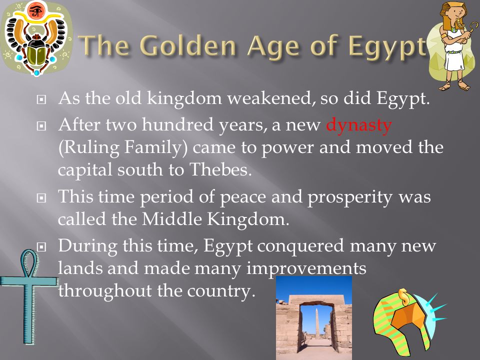 the golden age of the egyptian dynasties According to wikipedia: the fourth dynasty of ancient egypt (notated dynasty iv or dynasty 4) is characterized as a golden age of the old kingdomdynasty iv lasted from c 2613to 2494 bcit was a time of peace and prosperity as well as one during which trade with other countries is documented.