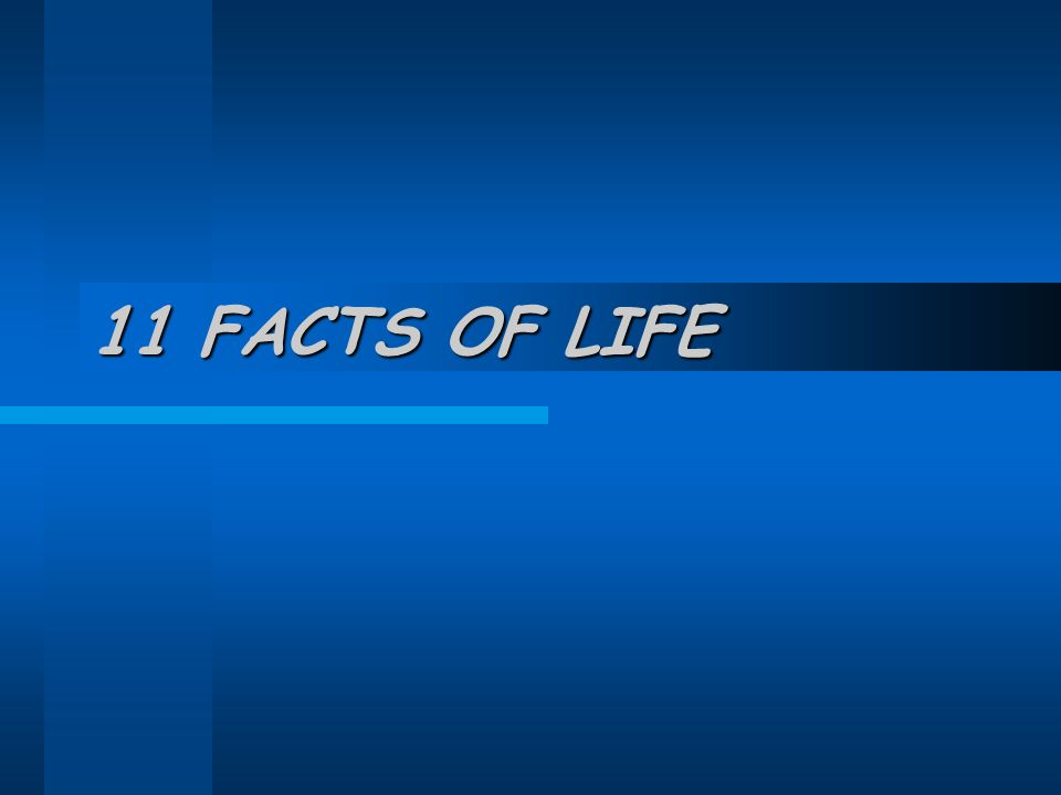 11 FACTS OF LIFE